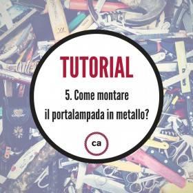 Tutorial #5 - Come montare il portalampada in metallo?