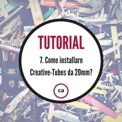 Tutorial #7 - Come installare i Creative-Tubes da 20mm?